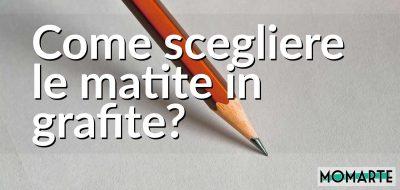 Come scegliere le matite in grafite?