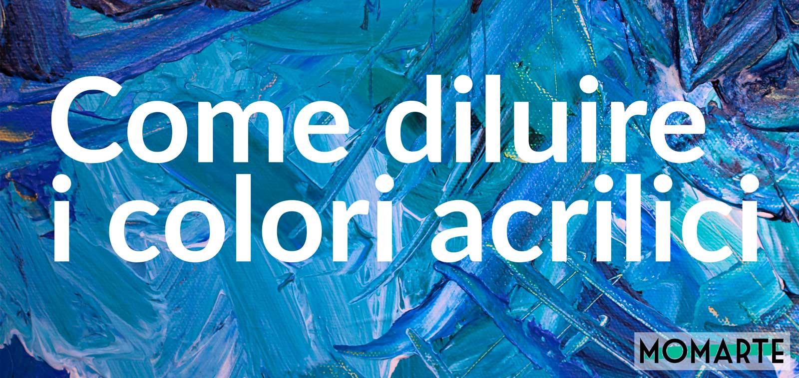 Quando Usare Il Fissativo diluire i colori acrilici: come, quando e perché farlo - momarte