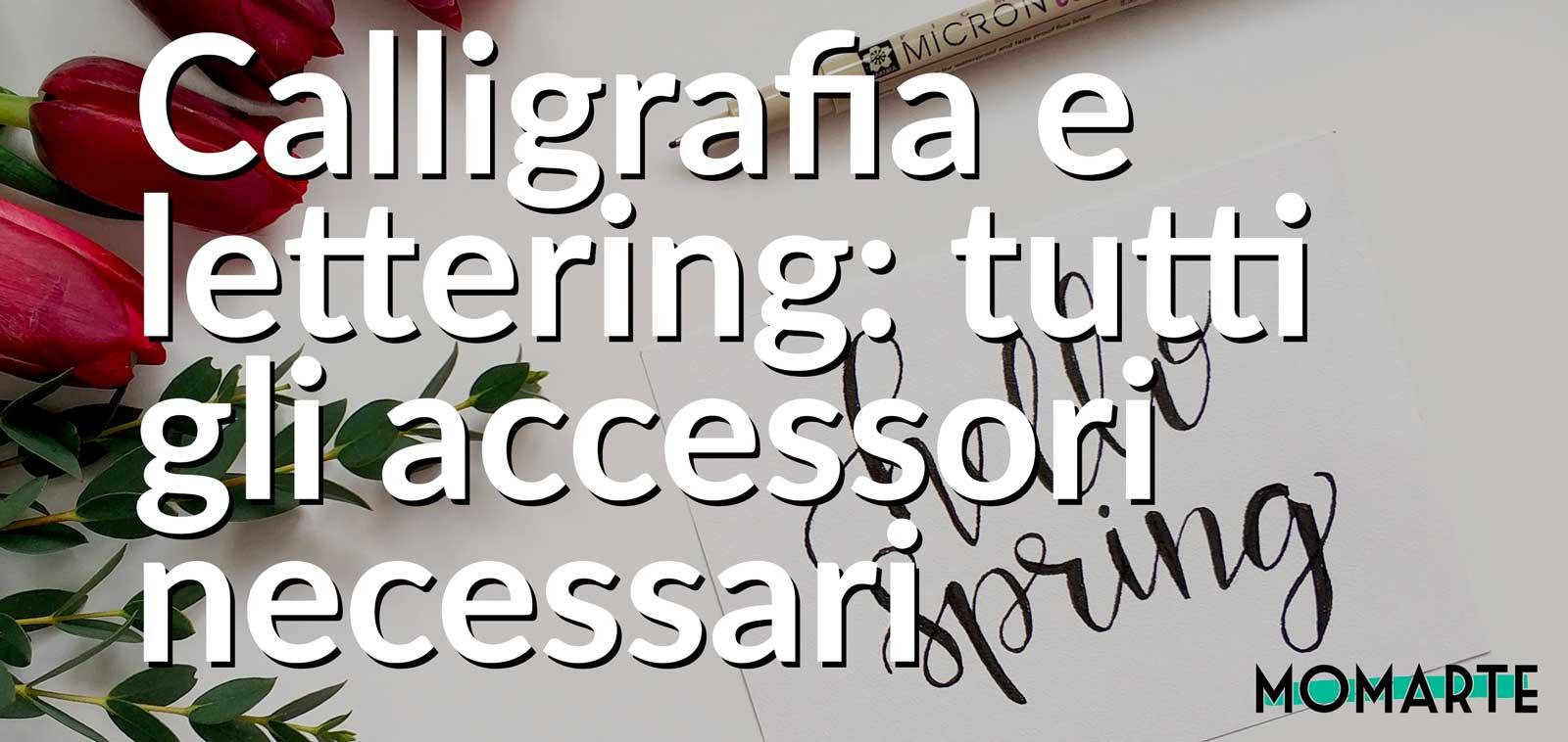 Calligrafia e lettering: tutti gli accessori necessari
