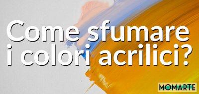 Come sfumare i colori acrilici