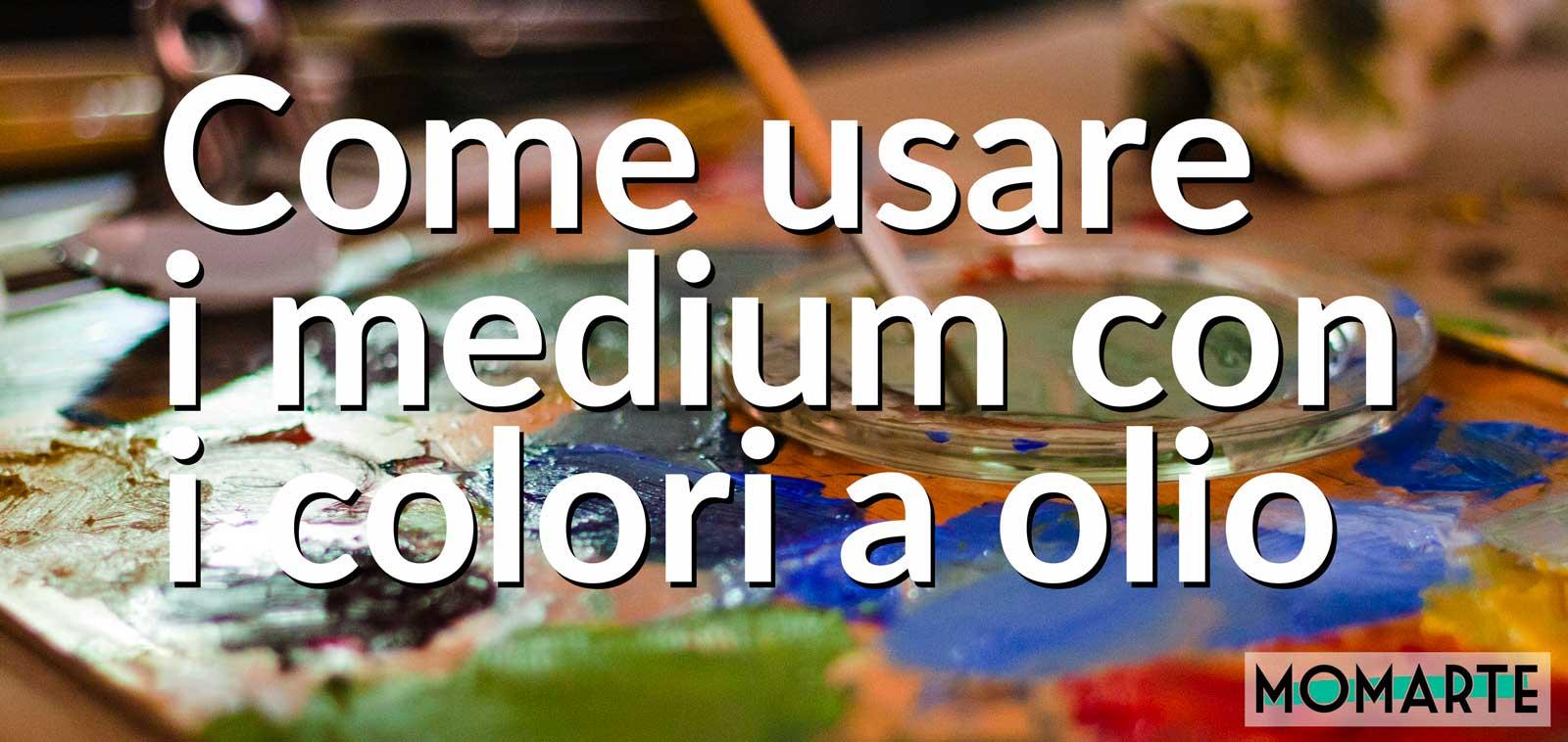Come usare i medium con i colori a olio