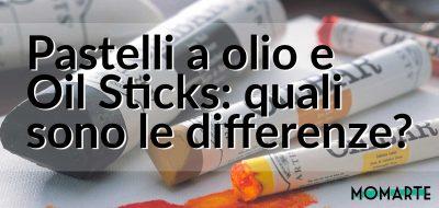 Quali sono le differenze tra pastelli a olio e oil sticks?