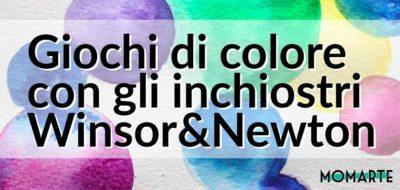 Giochi di colore con gli inchiostri Winsor&Newton