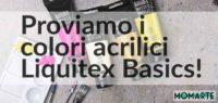 Proviamo i colori acrilici Liquitex Basics