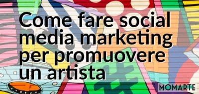 Come fare social media marketing per promuovere un artista